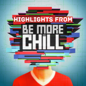 Coming soon….Highlights from Be More Chill